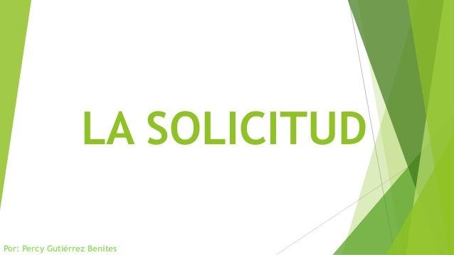 LA SOLICITUD Por: Percy Gutiérrez Benites