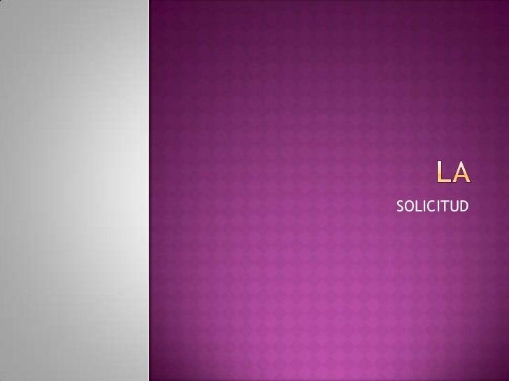 La <br />SOLICITUD<br />