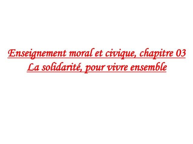 Enseignement moral et civique, chapitre 03 La solidarité, pour vivre ensemble