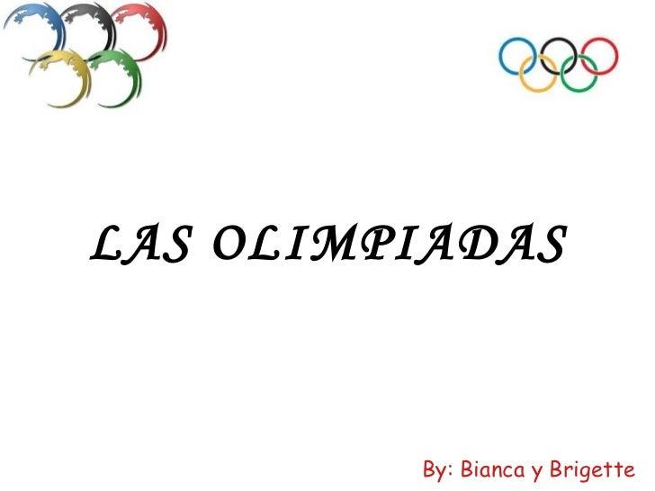 LAS OLIMPIADAS By: Bianca y Brigette