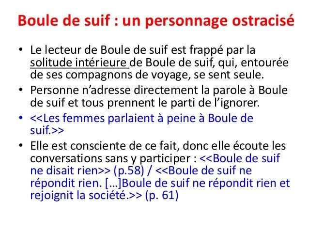 Boule de suif : un personnage ostracisé• Le lecteur de Boule de suif est frappé par la  solitude intérieure de Boule de su...