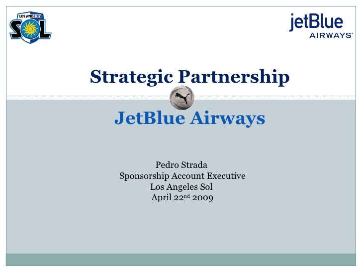 Strategic Partnership JetBlue Airways Pedro Strada  Sponsorship Account Executive Los Angeles Sol  April 22 nd  2009