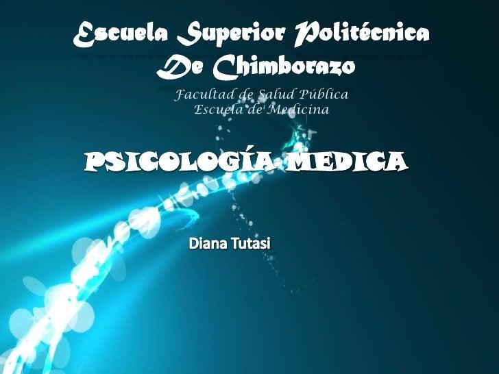Escuela Superior Politécnica <br />De Chimborazo<br />Facultad de Salud Pública<br />Escuela de Medicina<br />PSICOLOGÍA M...