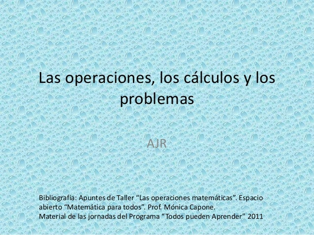 """Las operaciones, los cálculos y los problemas AJR Bibliografía: Apuntes de Taller """"Las operaciones matemáticas"""". Espacio a..."""