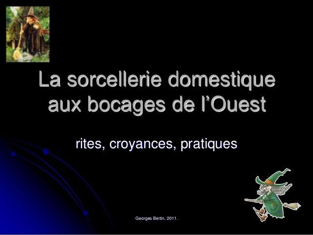 Georges Bertin, 2011. La sorcellerie domestique aux bocages de l'Ouest rites, croyances, pratiques