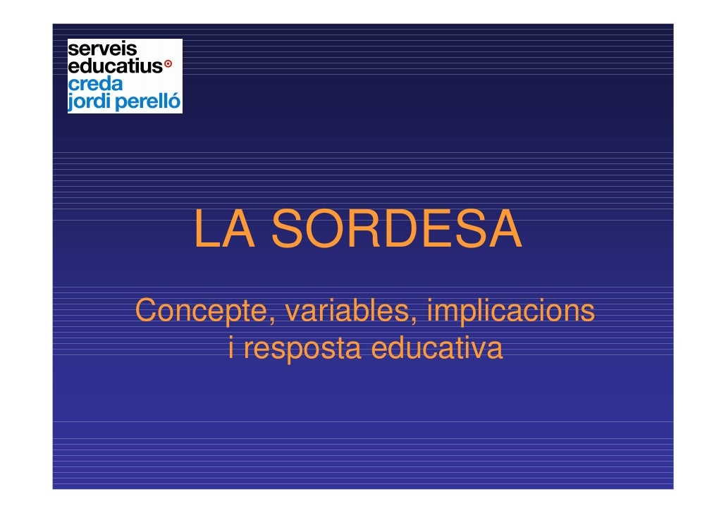 LA SORDESAConcepte, variables, implicacions     i resposta educativa
