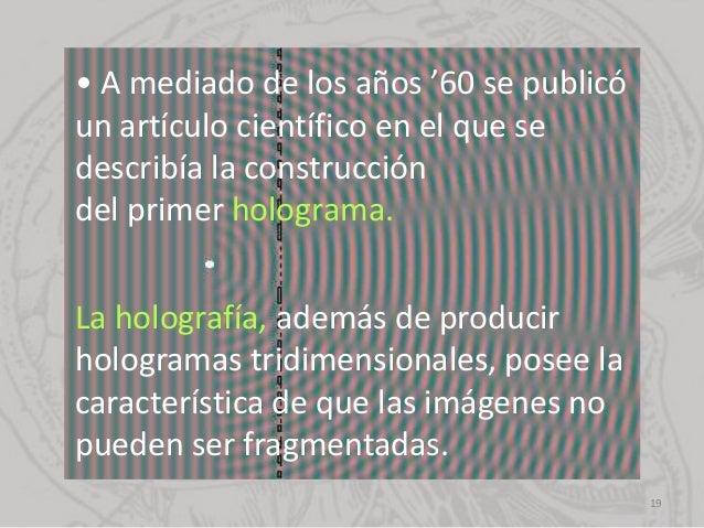 • A mediado de los años '60 se publicó un artículo científico en el que se describía la construcción del primer holograma....