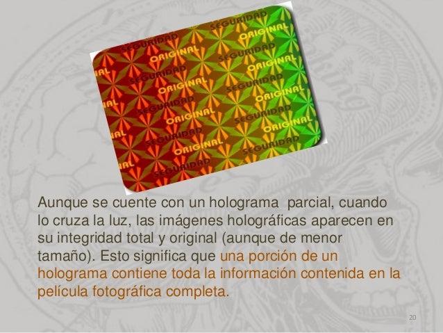 Aunque se cuente con un holograma parcial, cuando lo cruza la luz, las imágenes holográficas aparecen en su integridad tot...