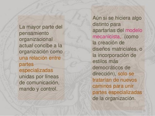 La mayor parte del pensamiento organizacional actual concibe a la organización como una relación entre partes especializad...