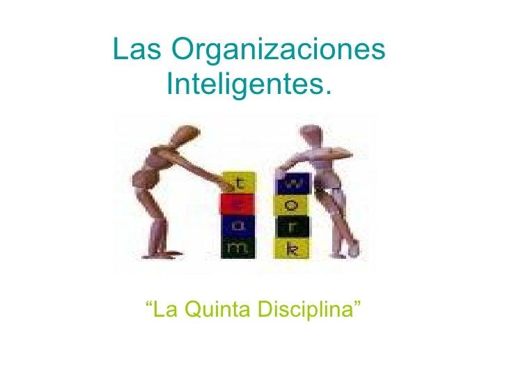 """Las Organizaciones Inteligentes. """" La Quinta Disciplina"""""""