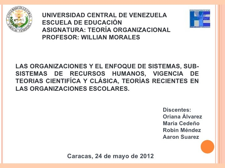 UNIVERSIDAD CENTRAL DE VENEZUELA       ESCUELA DE EDUCACIÓN       ASIGNATURA: TEORÍA ORGANIZACIONAL       PROFESOR: WILLIA...