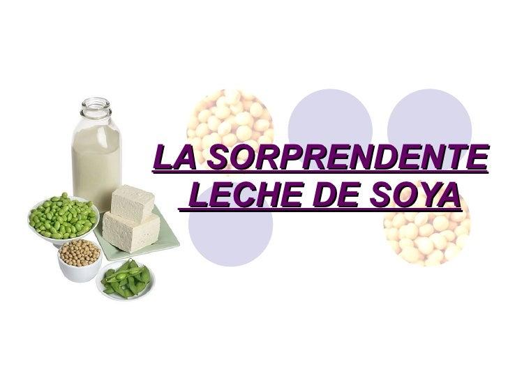 LA SORPRENDENTE  LECHE DE SOYA