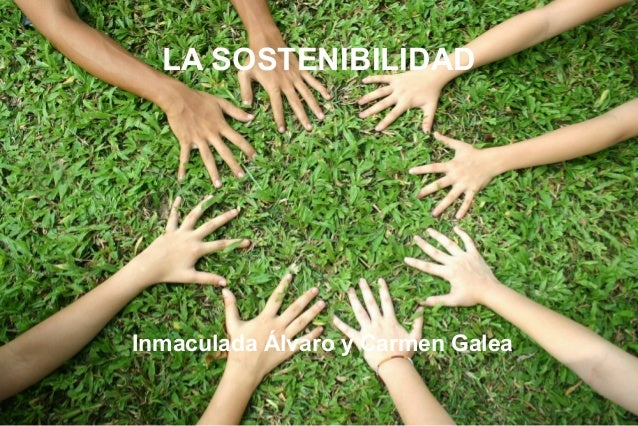 LA SOSTENIBILIDADInmaculada Álvaro y Carmen Galea