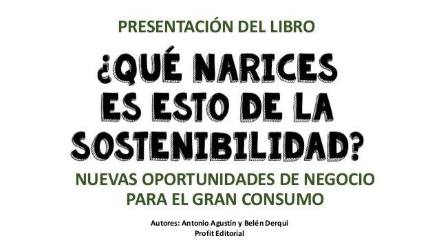 NUEVAS OPORTUNIDADES DE NEGOCIO PARA EL GRAN CONSUMO PRESENTACIÓN DEL LIBRO Autores: Antonio Agustín y Belén Derqui Profit...