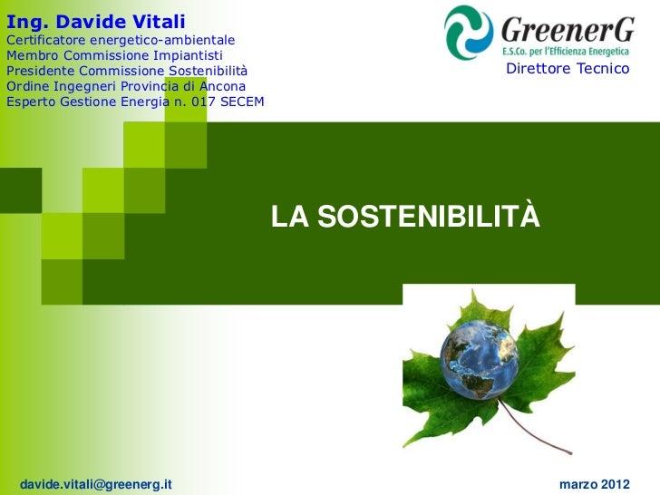 Ing. Davide VitaliCertificatore energetico-ambientaleMembro Commissione ImpiantistiPresidente Commissione Sostenibilità   ...