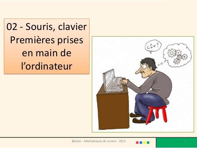 02 - Souris, clavier Premières prises    en main de   l'ordinateur                @telier - Médiathèque de Lorient - 2013 ...