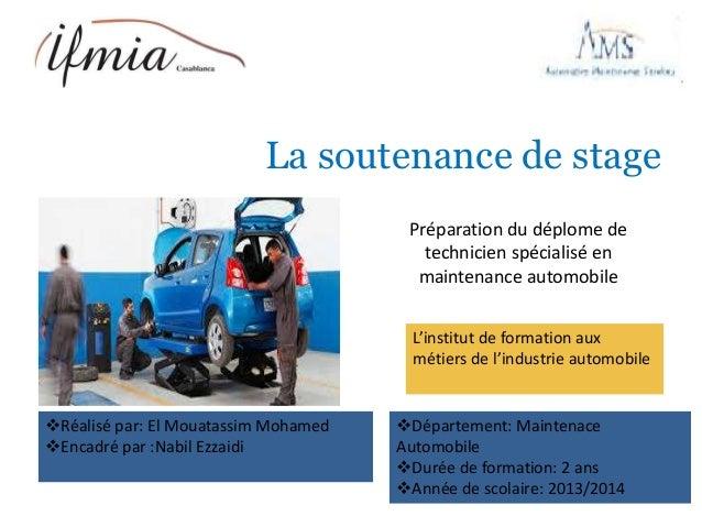 La soutenance de stage Réalisé par: El Mouatassim Mohamed Encadré par :Nabil Ezzaidi Département: Maintenace Automobile...
