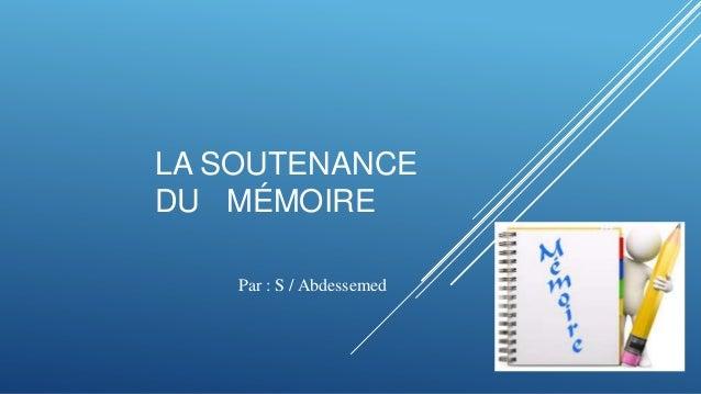LA SOUTENANCE DU MÉMOIRE Par : S / Abdessemed
