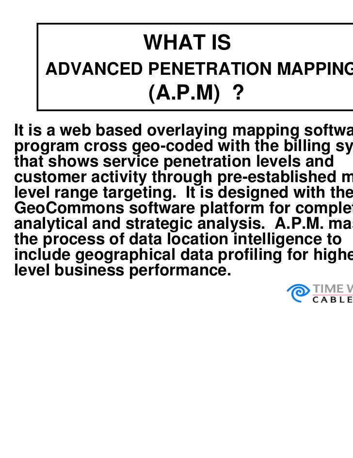WHAT IS    ADVANCED PENETRATION MAPPING                 (A.P.M) ?It is a web based overlaying mapping softwareprogram cros...