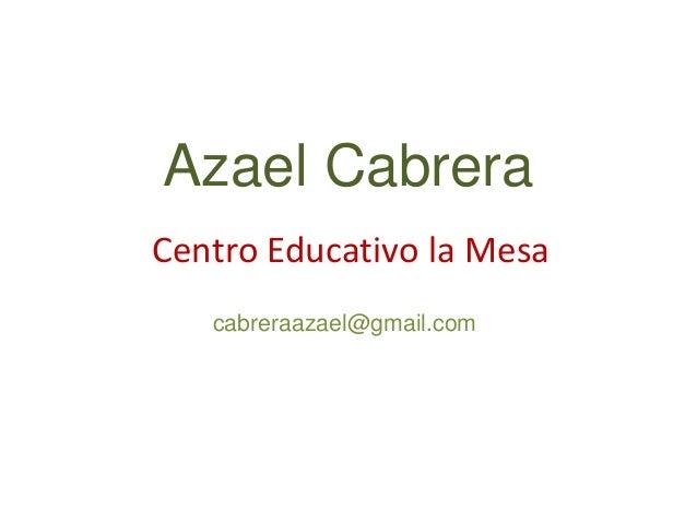 Azael CabreraCentro Educativo la Mesacabreraazael@gmail.com