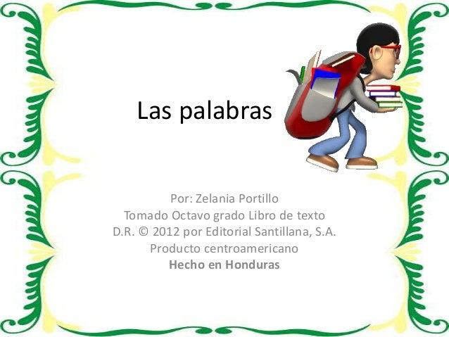 Las palabras Por: Zelania Portillo Tomado Octavo grado Libro de texto D.R. © 2012 por Editorial Santillana, S.A. Producto ...