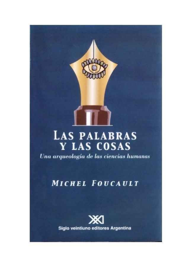 LAS PALABRASY LAS COSASuna arqueologíade las ciencias humanasporMICHEL FOUCAULTtraducción deELSA CECILIA FROST