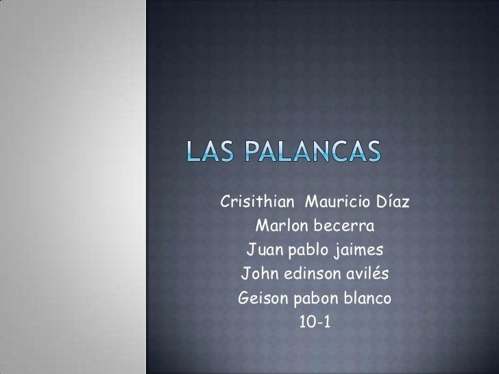 LAS PALANCAS<br />Crisithian  Mauricio Díaz<br />Marlon becerra<br />Juan pablo jaimes <br />John edinson avilés<br />Geis...