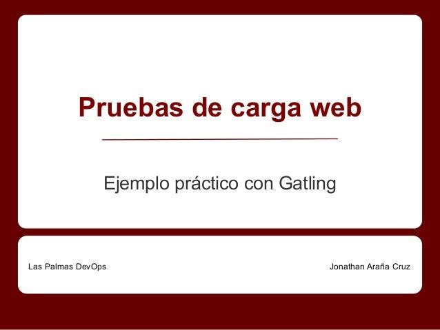 Ejemplo práctico con Gatling Pruebas de carga web Las Palmas DevOps Jonathan Araña Cruz