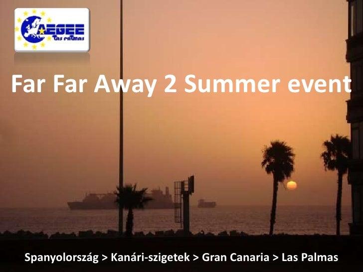 Far FarAway 2 Summerevent<br />Spanyolország > Kanári-szigetek > GranCanaria > Las Palmas<br />