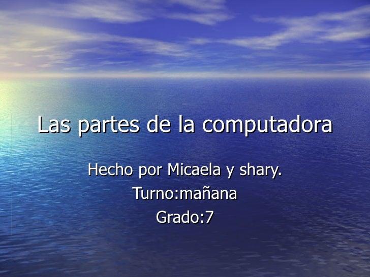 Las partes de la computadora Hecho por Micaela y shary. Turno:mañana Grado:7
