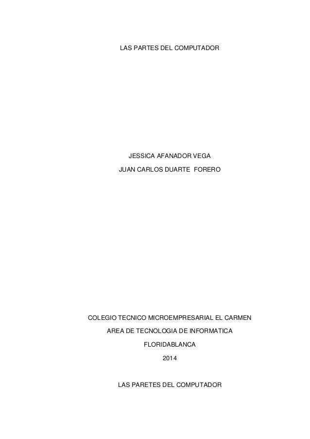 LAS PARTES DEL COMPUTADOR JESSICA AFANADOR VEGA JUAN CARLOS DUARTE FORERO COLEGIO TECNICO MICROEMPRESARIAL EL CARMEN AREA ...
