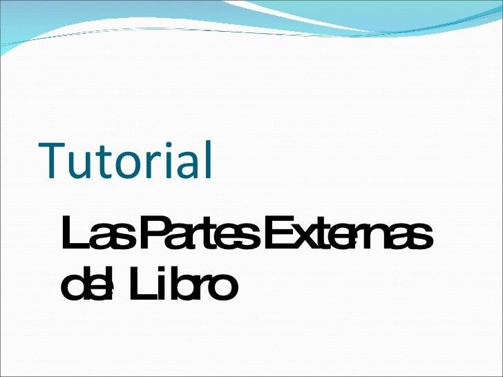 Tutorial <ul><ul><li>Las  Partes Externas del Libro </li></ul></ul>