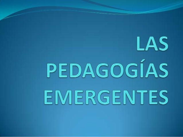 DEFINICIÓN Las pedagogías emergentes son el conjunto de enfoques eideas pedagógicas, todavía no bien sistematizadas, que ...