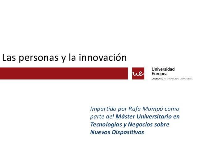Las personas y la innovación                   Impartido por Rafa Mompó como                   parte del Máster Universita...