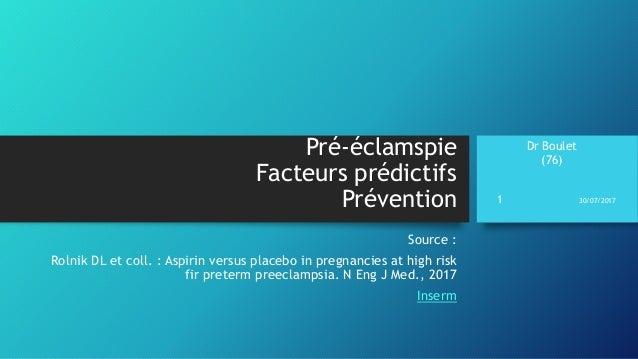 Dr Boulet (76) Pré-éclamspie Facteurs prédictifs Prévention Source : Rolnik DL et coll. : Aspirin versus placebo in pregna...
