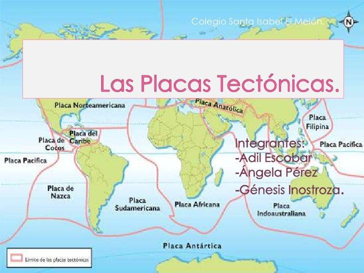 Colegio Santa Isabel El Melón. <br />Las Placas Tectónicas.<br />Integrantes:<br />-Adil Escobar<br />-Ángela Pérez<b...
