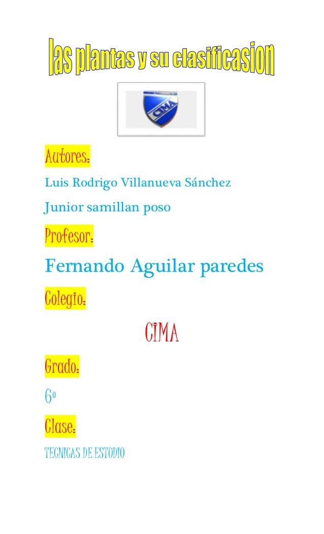Autores: Luis Rodrigo Villanueva Sánchez Junior samillan poso Profesor: Fernando Aguilar paredes Colegio: CIMA Grado: 6º C...