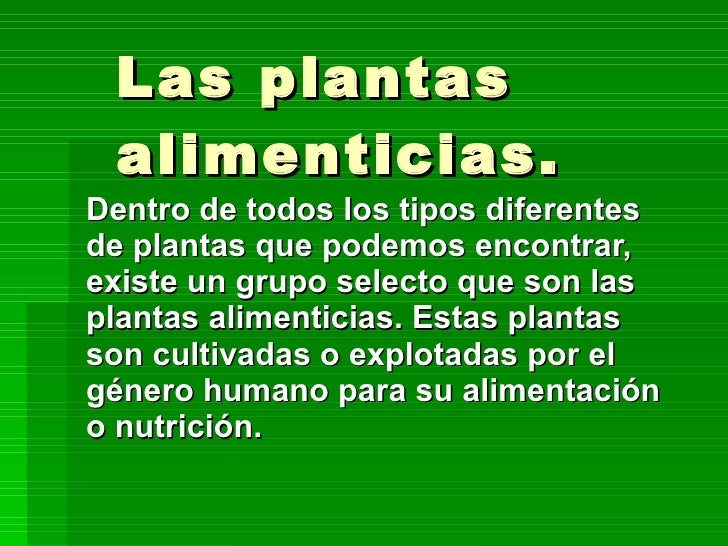 Las plantas alimenticias. Dentro de todos los tipos diferentes de plantas que podemos encontrar, existe un grupo selecto q...