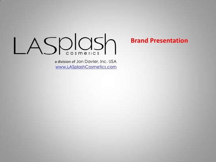 Brand Presentation<br />a division of Jon Davler, Inc. USA<br />www.LASplashCosmetics.com<br />