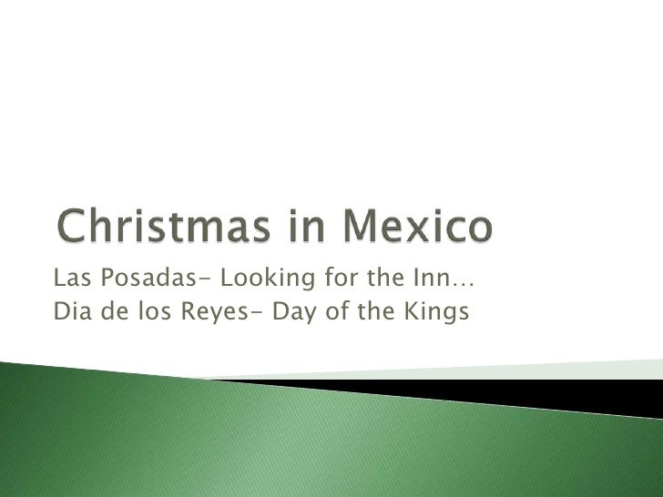 Christmas in Mexico <br />Las Posadas- Looking for the Inn…<br />Dia de los Reyes- Day of the Kings<br />
