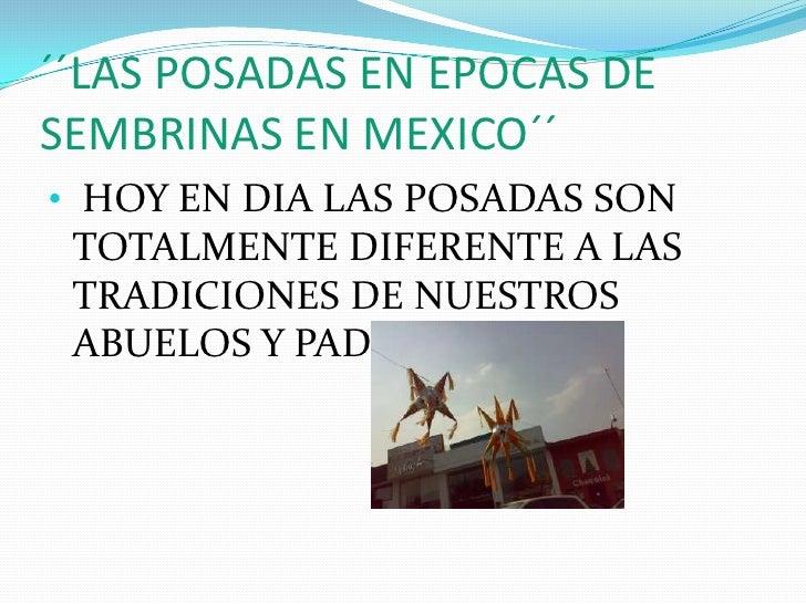 ´´LAS POSADAS EN EPOCAS DE SEMBRINAS EN MEXICO´´<br /><ul><li>HOY EN DIA LAS POSADAS SON TOTALMENTE DIFERENTE A LAS TRADIC...