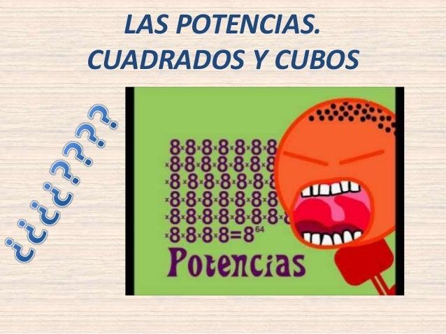 LAS POTENCIAS.  CUADRADOS Y CUBOS