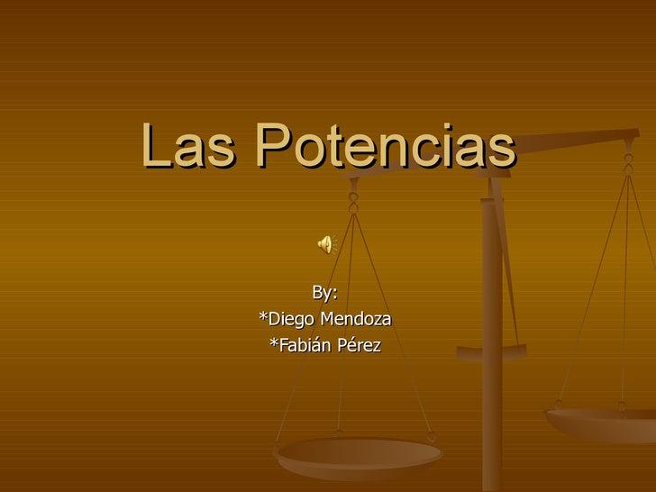 Las Potencias By: *Diego Mendoza *Fabián Pérez
