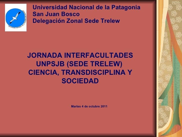 Universidad Nacional de la Patagonia San Juan Bosco Delegación Zonal Sede Trelew JORNADA INTERFACULTADES UNPSJB (SEDE TREL...