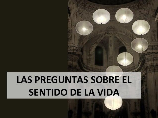 LAS PREGUNTAS SOBRE EL SENTIDO DE LA VIDA