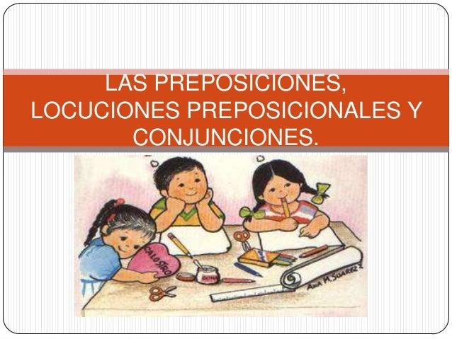 LAS PREPOSICIONES,LOCUCIONES PREPOSICIONALES Y       CONJUNCIONES.