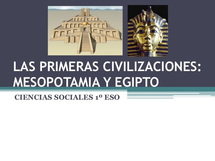 LAS PRIMERAS CIVILIZACIONES: MESOPOTAMIA Y EGIPTO CIENCIAS SOCIALES 1º ESO