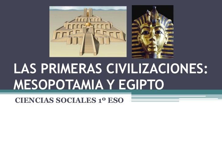 LAS PRIMERAS CIVILIZACIONES:MESOPOTAMIA Y EGIPTOCIENCIAS SOCIALES 1º ESO