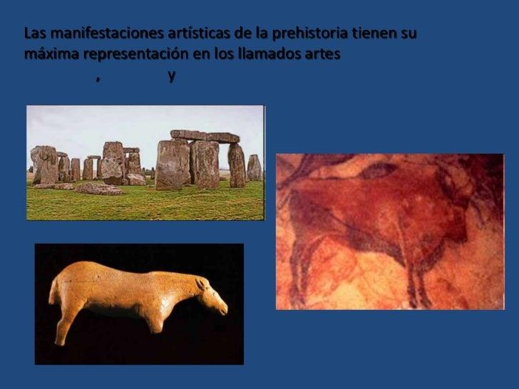 Las manifestaciones artísticas de la prehistoria tienen su máxima representación en los llamados artes megalítico, rupestr...