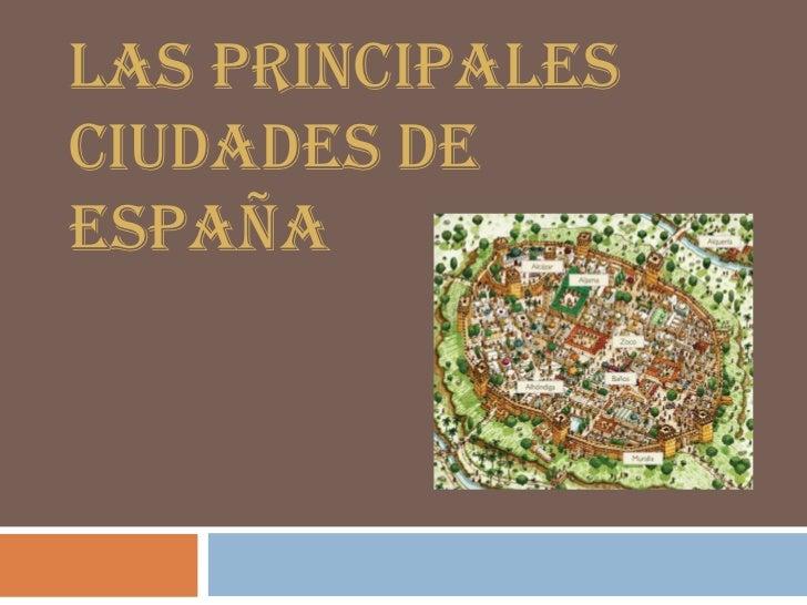 Las principales ciudades de España<br />